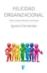 FELICIDAD ORGANIZACIONAL- bienestar- IGNACIO FERNANDEZ